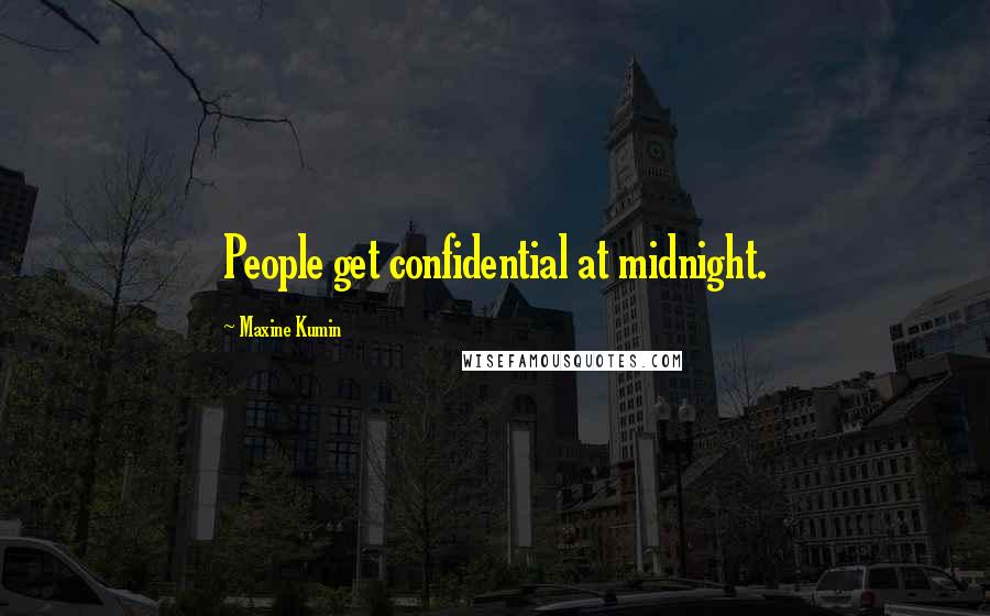 Maxine Kumin quotes: People get confidential at midnight.