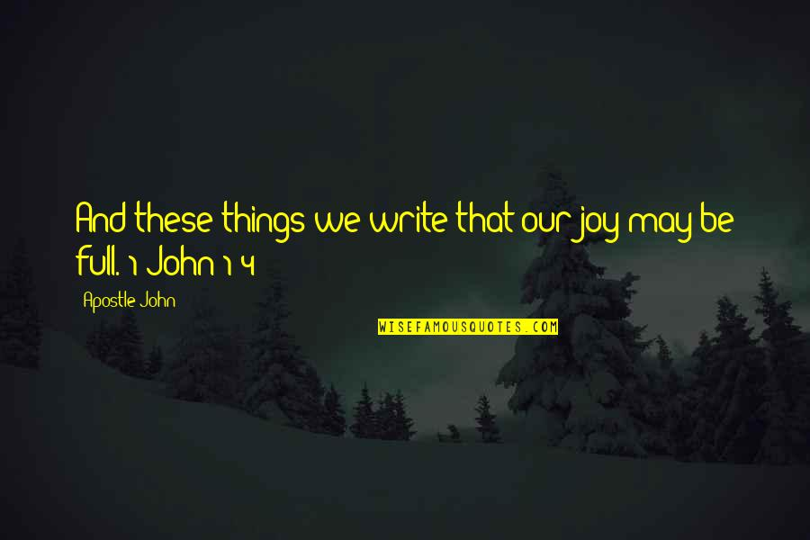 May 1 Quotes By Apostle John: And these things we write that our joy