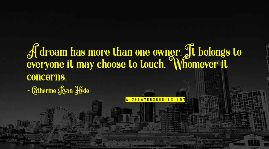 May 1 Quotes By Catherine Ryan Hyde: A dream has more than one owner. It