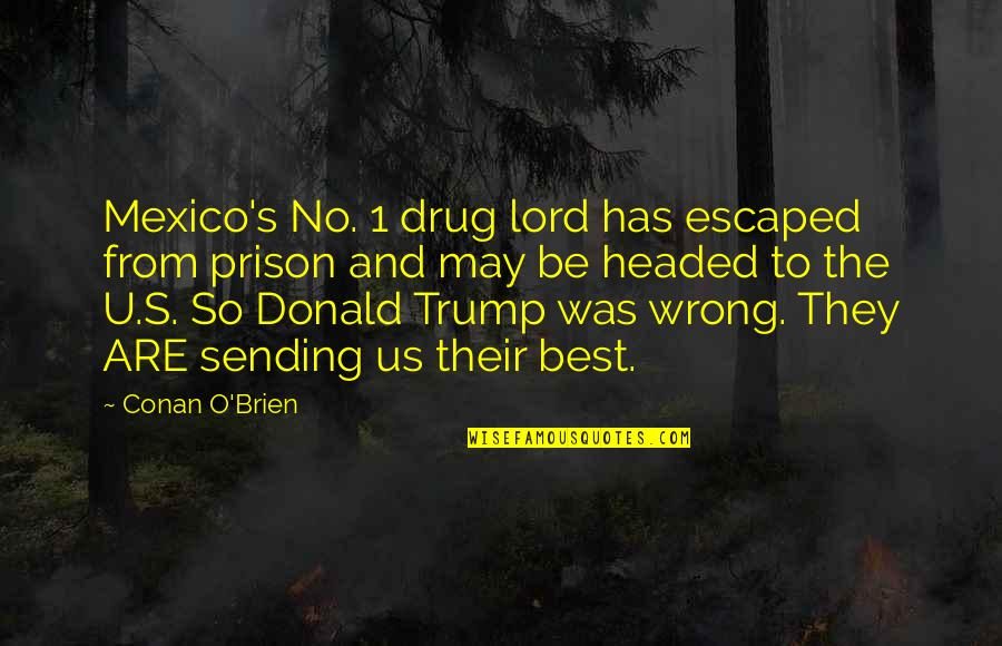 May 1 Quotes By Conan O'Brien: Mexico's No. 1 drug lord has escaped from