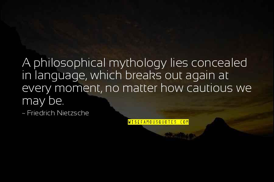 May 1 Quotes By Friedrich Nietzsche: A philosophical mythology lies concealed in language, which