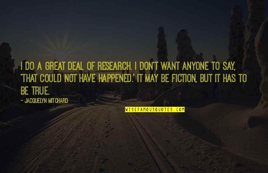 May 1 Quotes By Jacquelyn Mitchard: I do a great deal of research. I