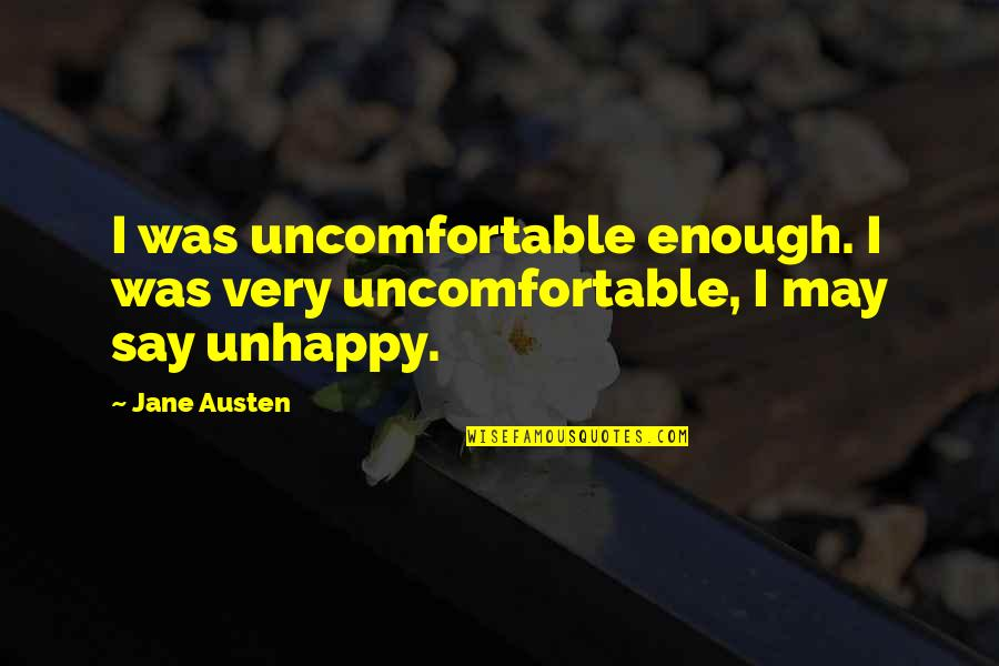 May 1 Quotes By Jane Austen: I was uncomfortable enough. I was very uncomfortable,