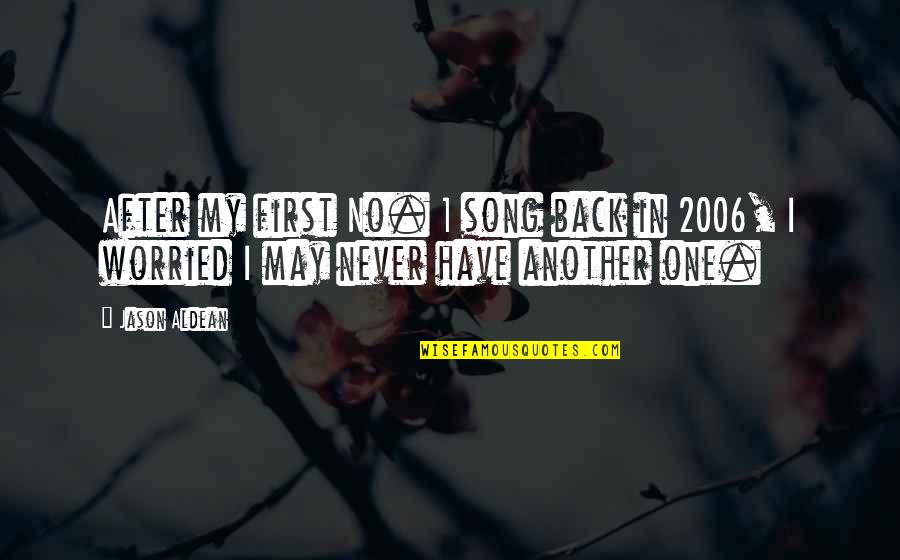 May 1 Quotes By Jason Aldean: After my first No. 1 song back in