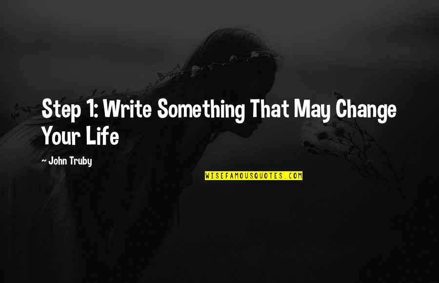 May 1 Quotes By John Truby: Step 1: Write Something That May Change Your