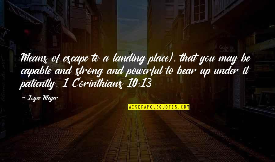 May 1 Quotes By Joyce Meyer: Means of escape to a landing place), that