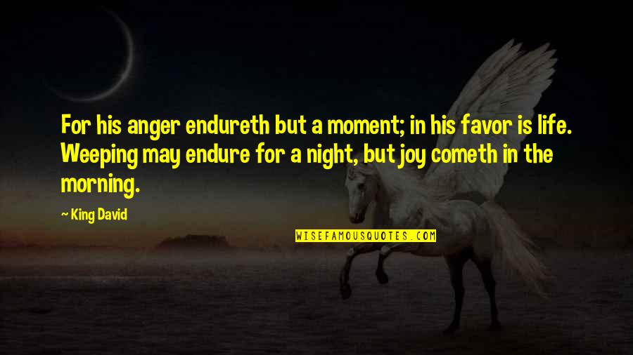 May 1 Quotes By King David: For his anger endureth but a moment; in