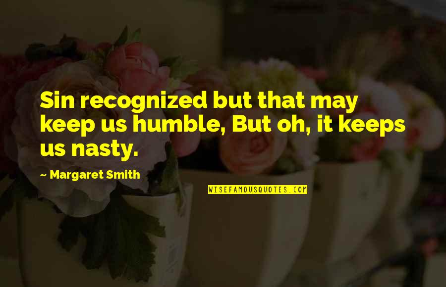 May 1 Quotes By Margaret Smith: Sin recognized but that may keep us humble,