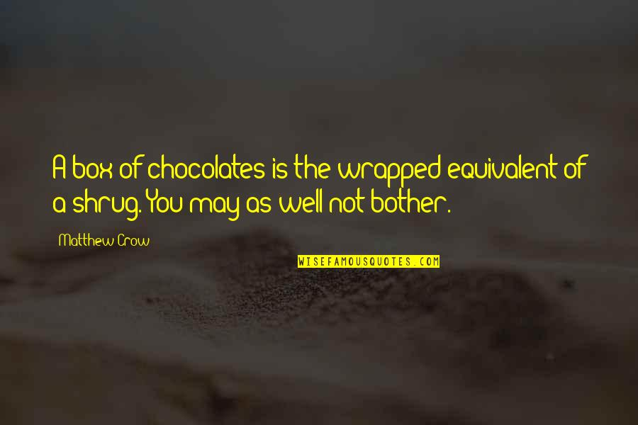 May 1 Quotes By Matthew Crow: A box of chocolates is the wrapped equivalent