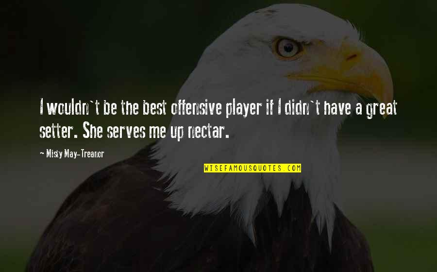 May 1 Quotes By Misty May-Treanor: I wouldn't be the best offensive player if