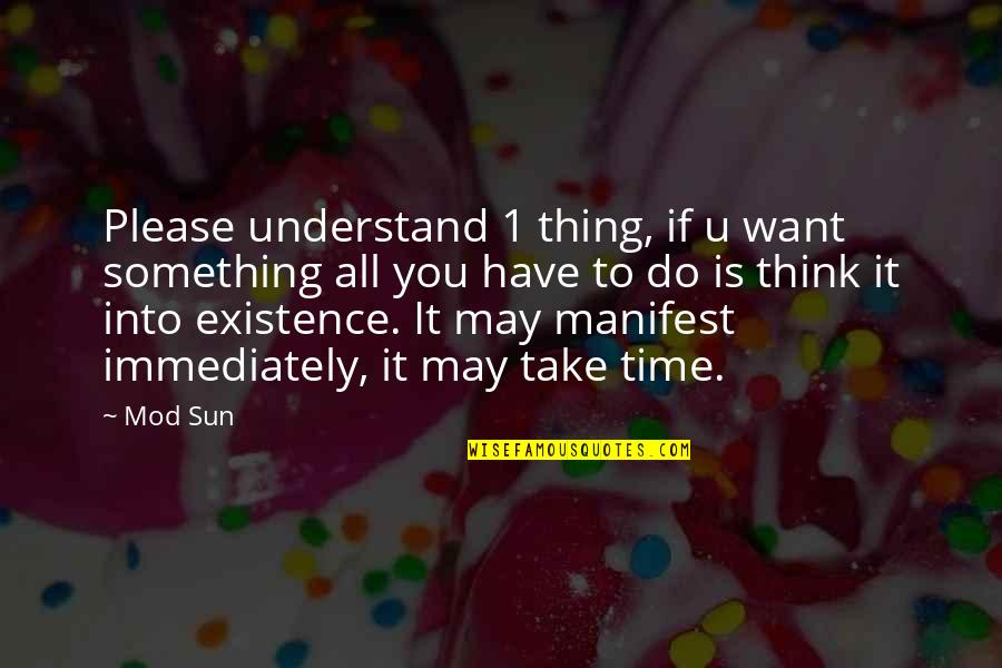 May 1 Quotes By Mod Sun: Please understand 1 thing, if u want something