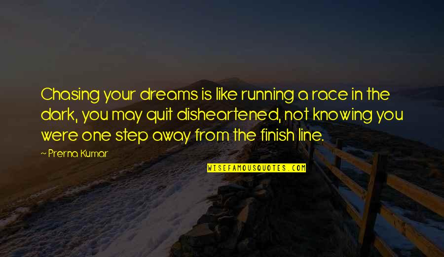 May 1 Quotes By Prerna Kumar: Chasing your dreams is like running a race