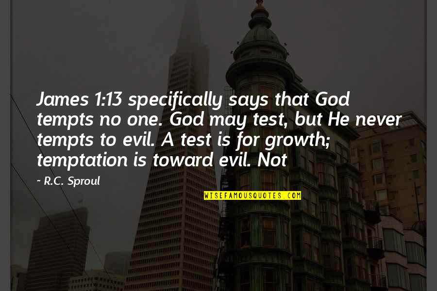 May 1 Quotes By R.C. Sproul: James 1:13 specifically says that God tempts no