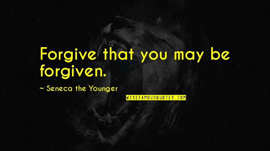 May 1 Quotes By Seneca The Younger: Forgive that you may be forgiven.