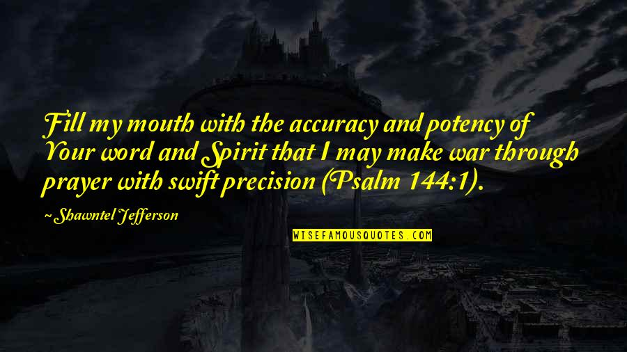 May 1 Quotes By Shawntel Jefferson: Fill my mouth with the accuracy and potency