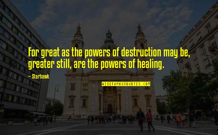 May 1 Quotes By Starhawk: For great as the powers of destruction may
