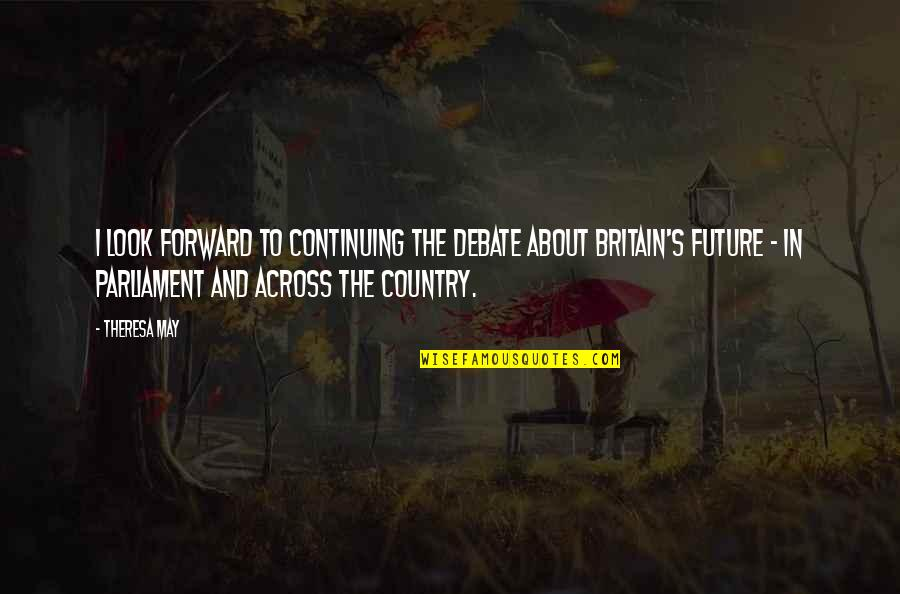 May 1 Quotes By Theresa May: I look forward to continuing the debate about