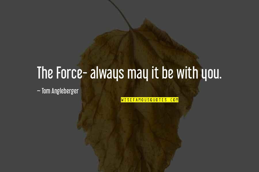 May 1 Quotes By Tom Angleberger: The Force- always may it be with you.