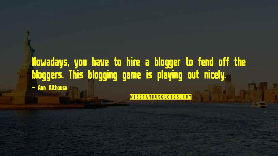 May God Bless You More Quotes By Ann Althouse: Nowadays, you have to hire a blogger to