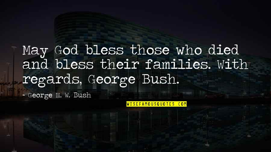 May God Bless You More Quotes By George H. W. Bush: May God bless those who died and bless