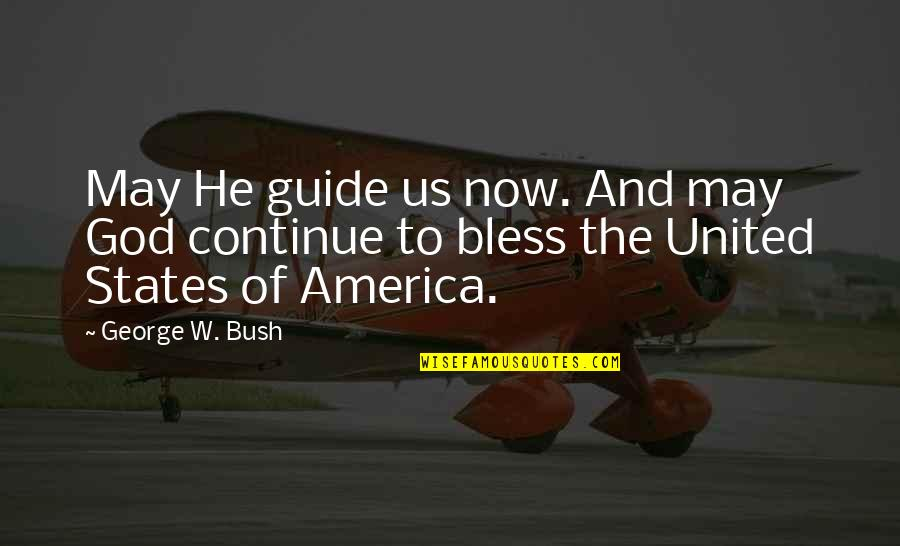 May God Bless You More Quotes By George W. Bush: May He guide us now. And may God