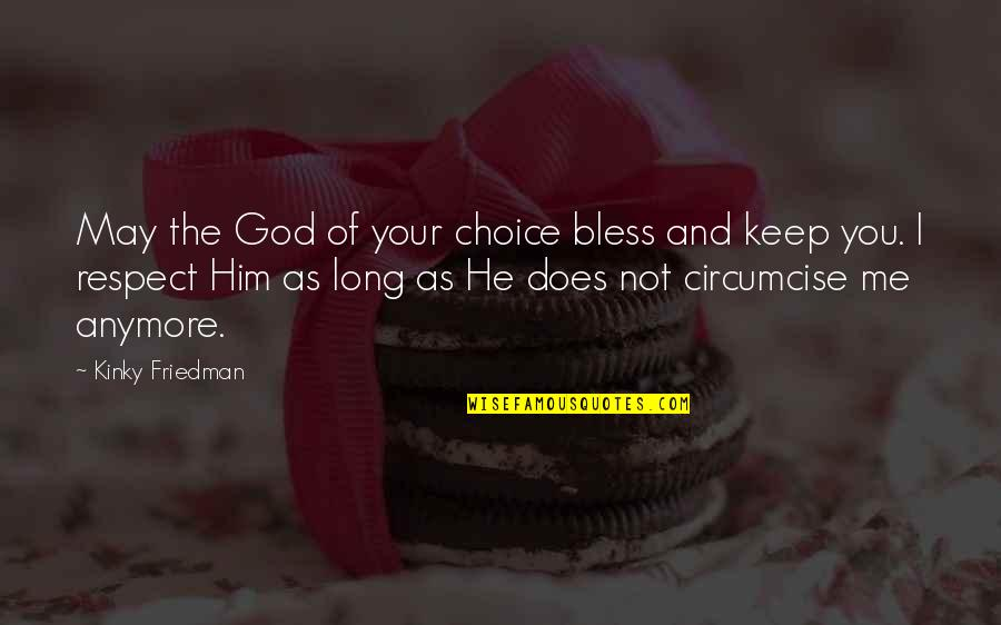 May God Bless You More Quotes By Kinky Friedman: May the God of your choice bless and