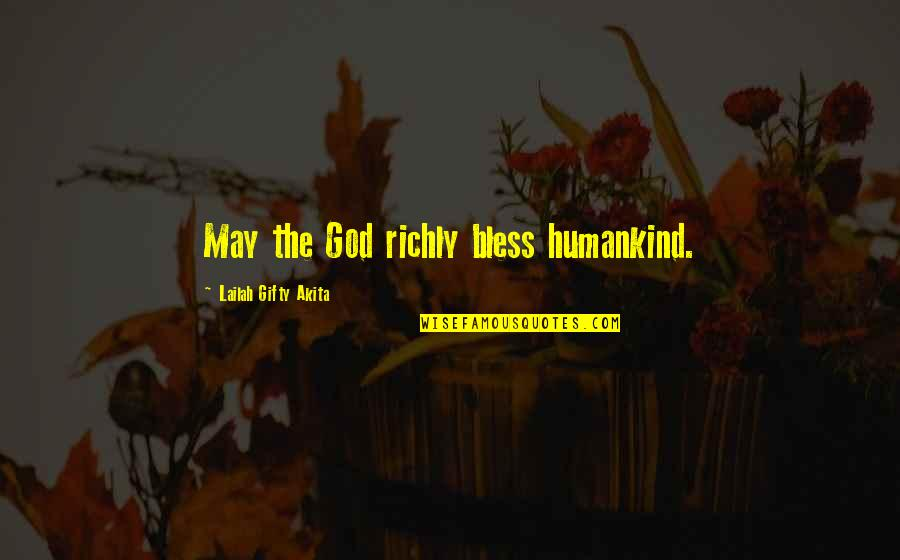 May God Bless You More Quotes By Lailah Gifty Akita: May the God richly bless humankind.
