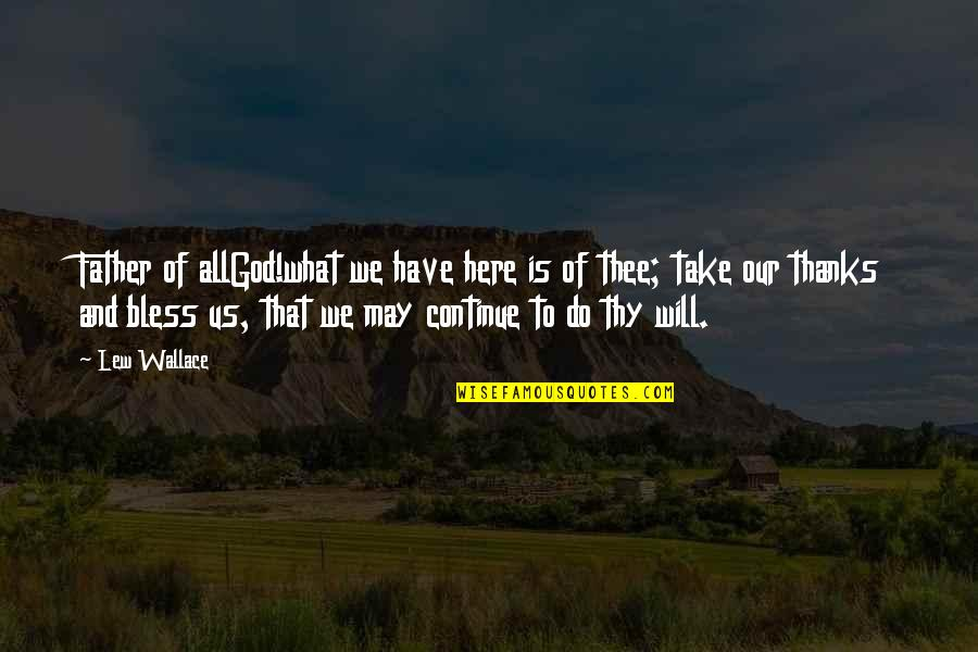 May God Bless You More Quotes By Lew Wallace: Father of allGod!what we have here is of