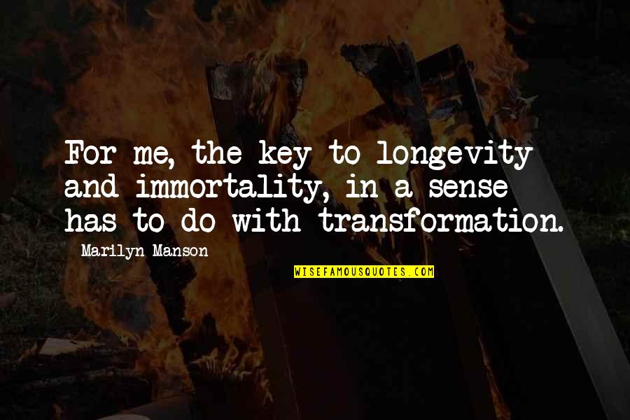 May God Bless You More Quotes By Marilyn Manson: For me, the key to longevity - and