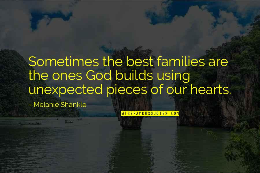 May God Bless You More Quotes By Melanie Shankle: Sometimes the best families are the ones God
