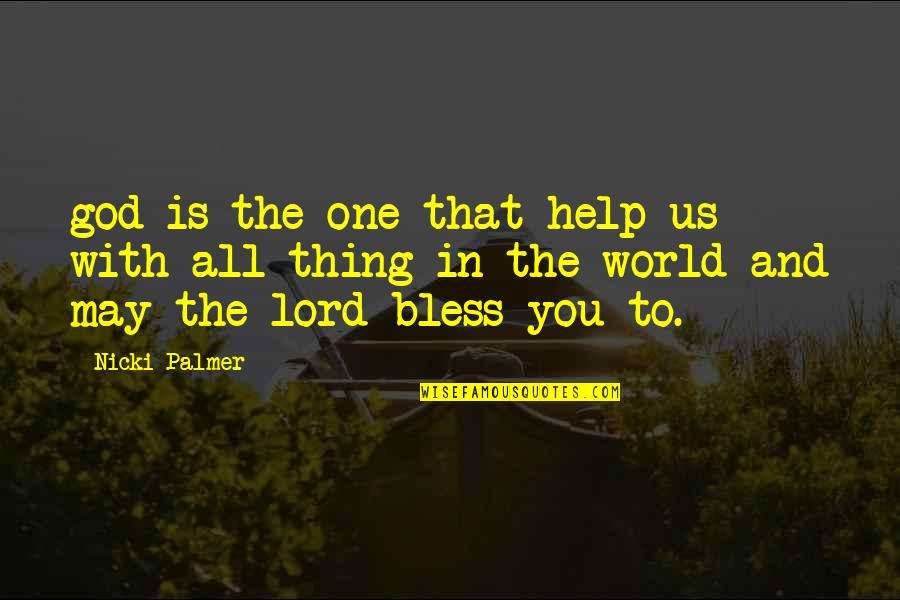 May God Bless You More Quotes By Nicki Palmer: god is the one that help us with