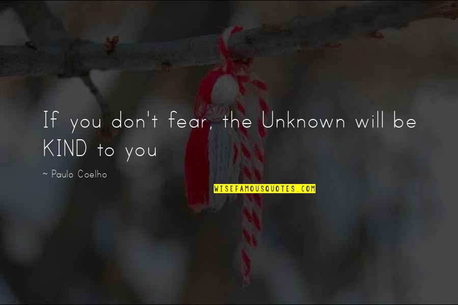 May God Bless You More Quotes By Paulo Coelho: If you don't fear, the Unknown will be