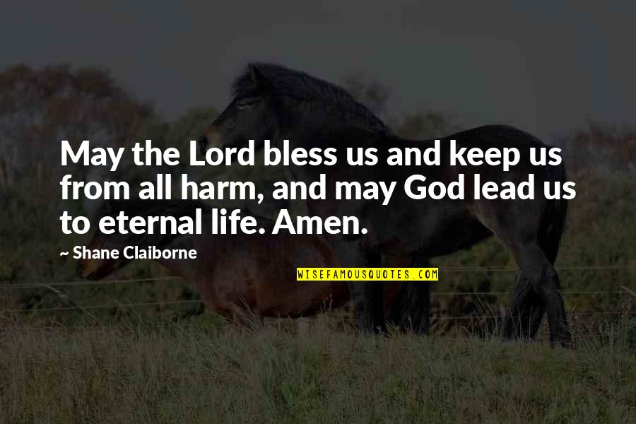 May God Bless You More Quotes By Shane Claiborne: May the Lord bless us and keep us