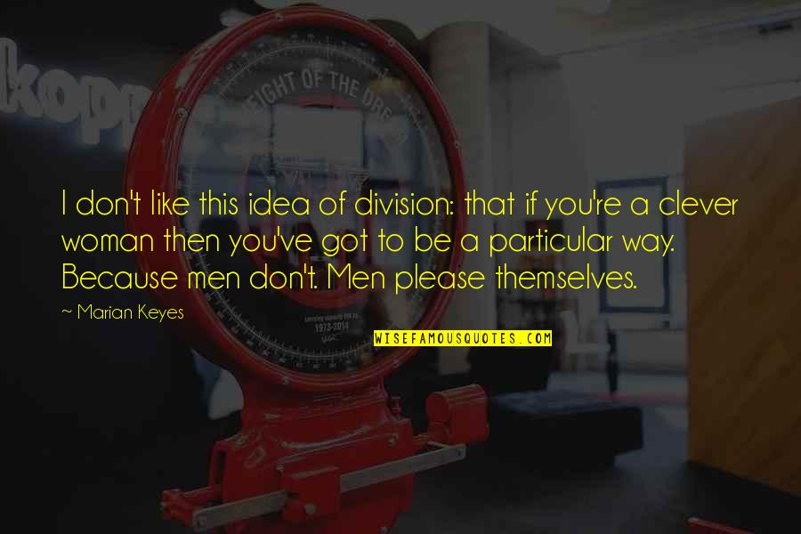 May Look Innocent Quotes By Marian Keyes: I don't like this idea of division: that