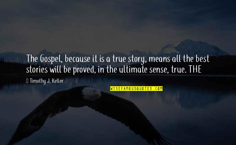 May Namimiss Quotes By Timothy J. Keller: The Gospel, because it is a true story,