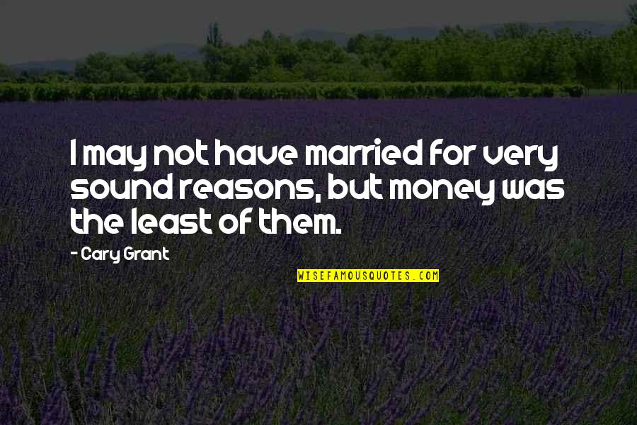May Not Have Money Quotes By Cary Grant: I may not have married for very sound