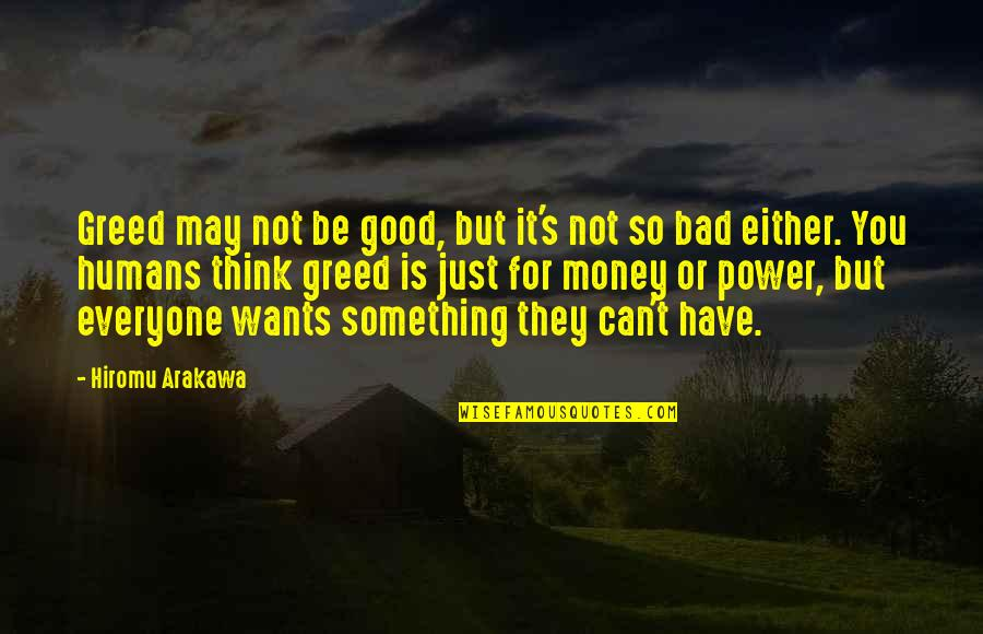 May Not Have Money Quotes By Hiromu Arakawa: Greed may not be good, but it's not