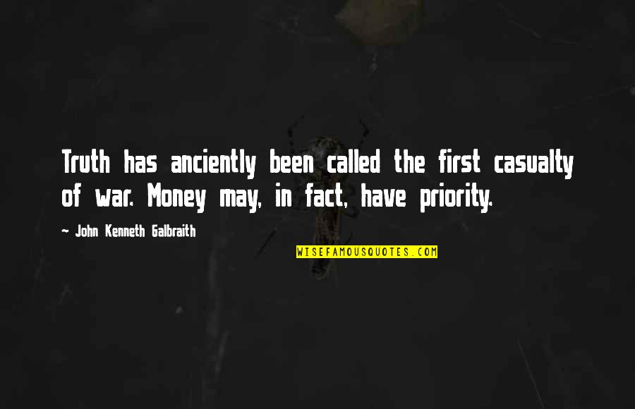 May Not Have Money Quotes By John Kenneth Galbraith: Truth has anciently been called the first casualty