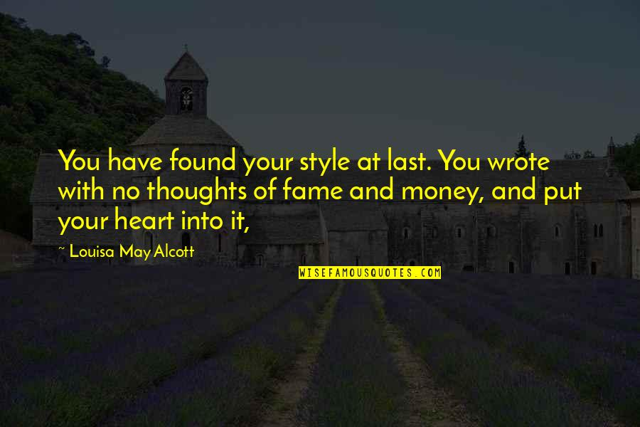 May Not Have Money Quotes By Louisa May Alcott: You have found your style at last. You