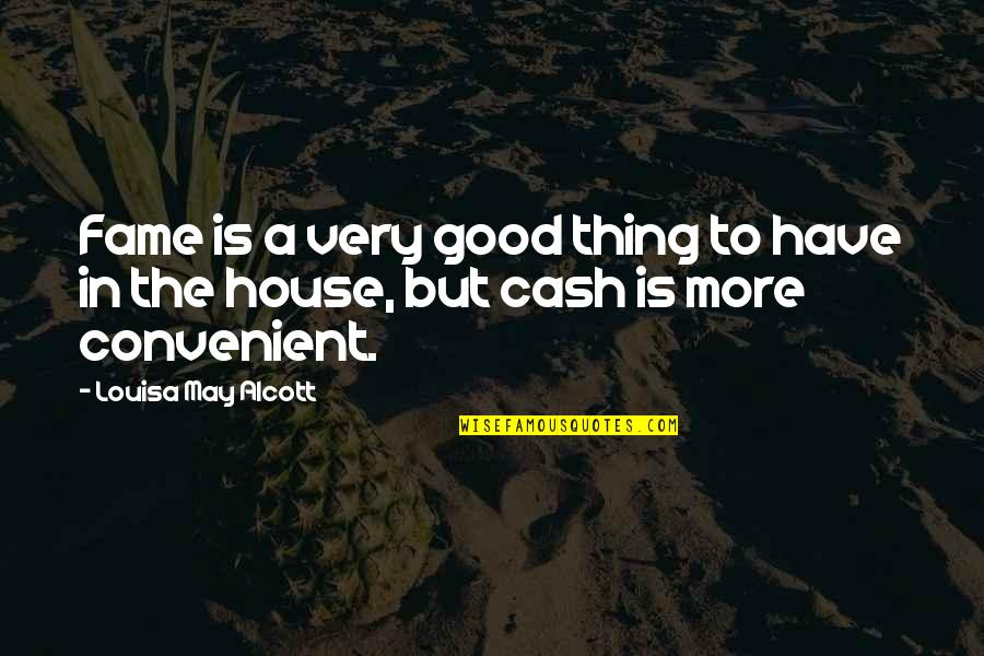 May Not Have Money Quotes By Louisa May Alcott: Fame is a very good thing to have