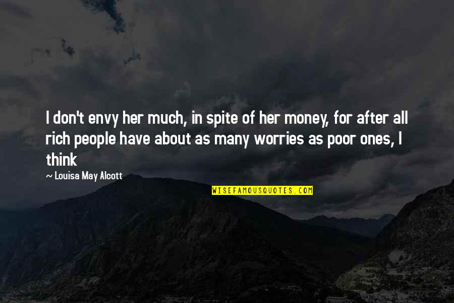 May Not Have Money Quotes By Louisa May Alcott: I don't envy her much, in spite of