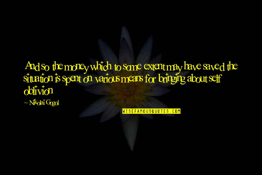 May Not Have Money Quotes By Nikolai Gogol: And so the money which to some extent