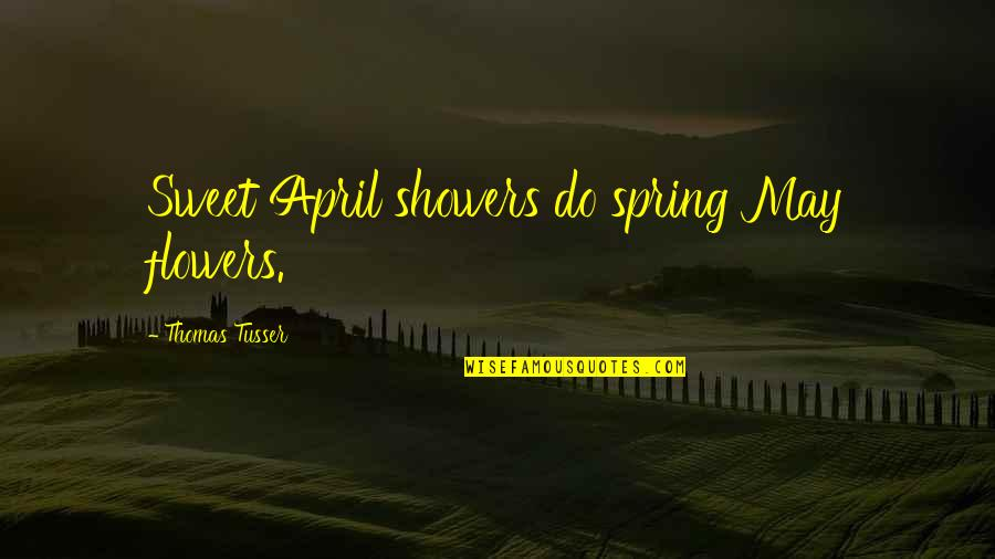 May Showers Quotes By Thomas Tusser: Sweet April showers do spring May flowers.