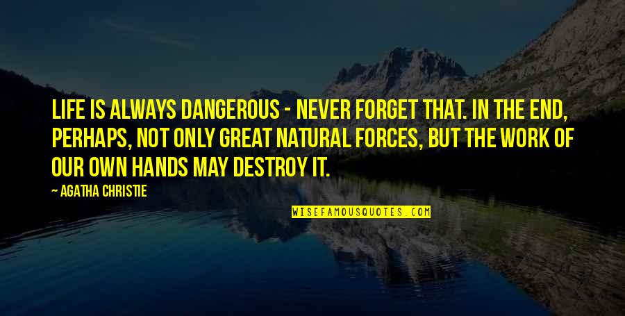 May We Never Forget Quotes By Agatha Christie: Life is always dangerous - never forget that.
