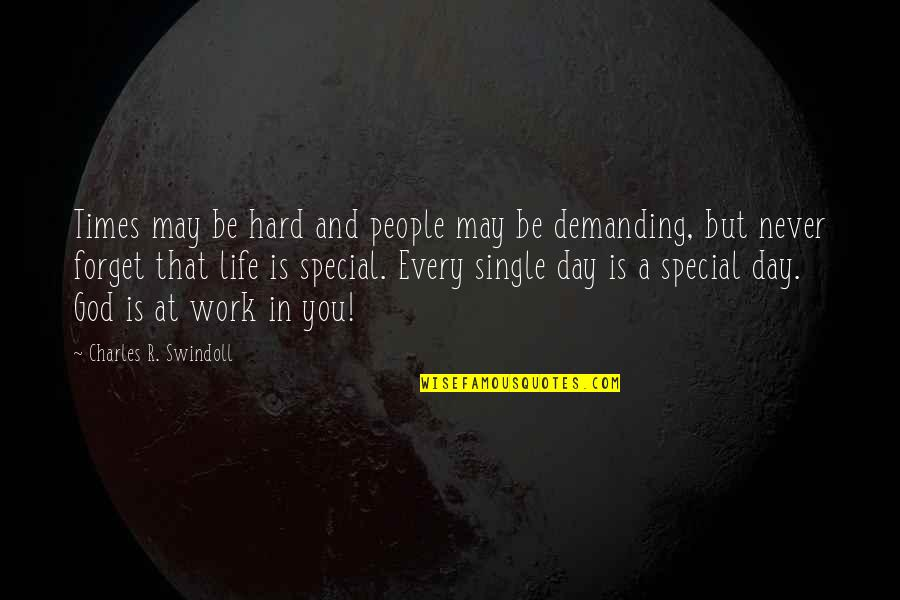 May We Never Forget Quotes By Charles R. Swindoll: Times may be hard and people may be