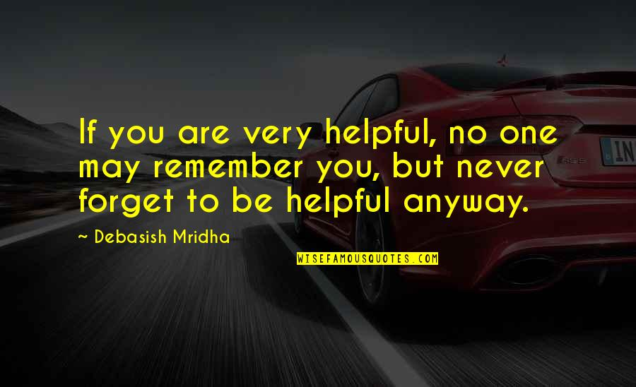 May We Never Forget Quotes By Debasish Mridha: If you are very helpful, no one may
