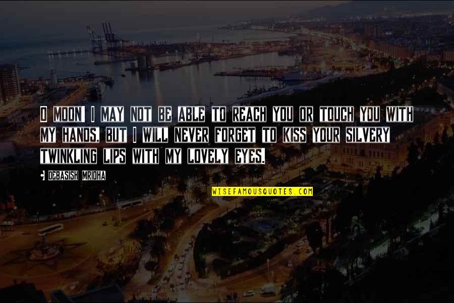 May We Never Forget Quotes By Debasish Mridha: O moon! I may not be able to