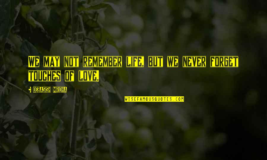 May We Never Forget Quotes By Debasish Mridha: We may not remember life, but we never