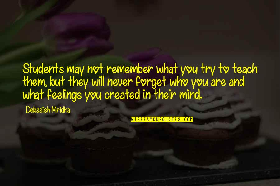 May We Never Forget Quotes By Debasish Mridha: Students may not remember what you try to