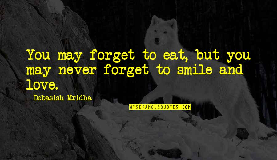 May We Never Forget Quotes By Debasish Mridha: You may forget to eat, but you may